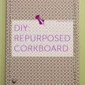 DIY Re-Purposed Cork Board from www.tablefortwoblog.com