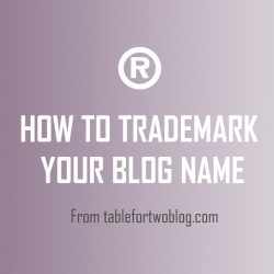 How to Trademark Your Blog Name | tablefortwoblog.com