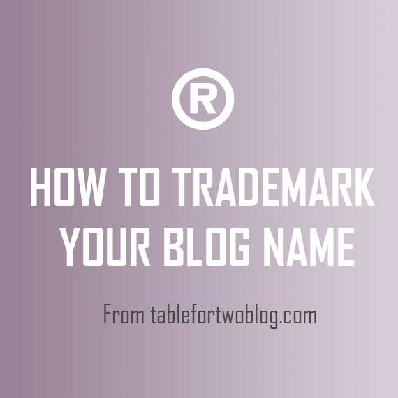 How to Trademark Your Blog Name | tablefortwoblog.com