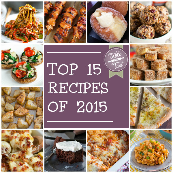 The Top 15 Recipes of 2015 on Table for Two! Come check out the list and see if any of your favorites made it!