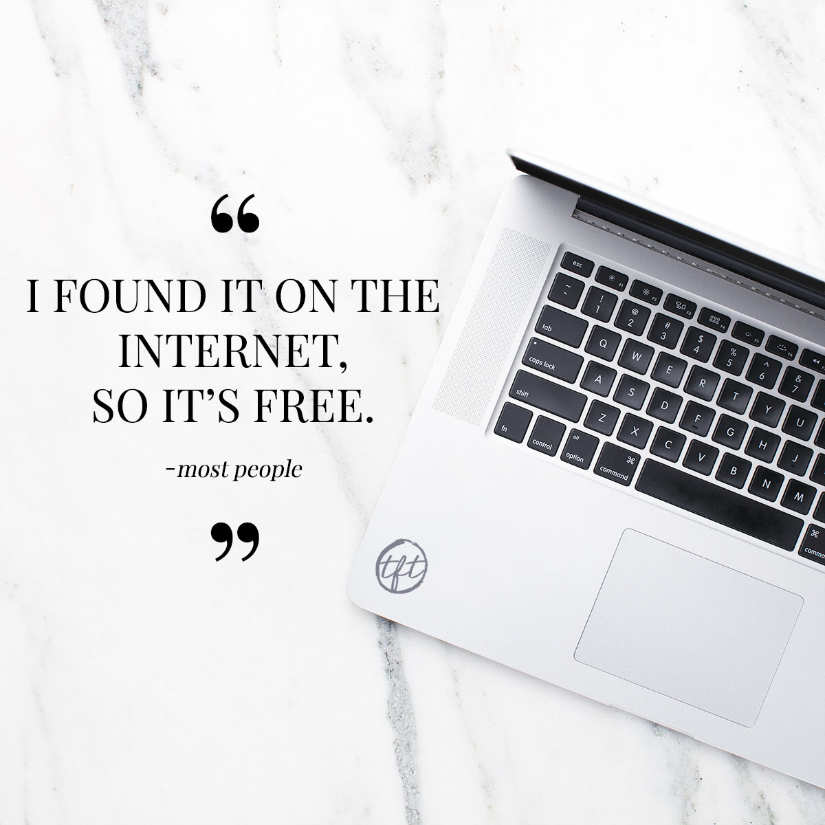 Explaining the common misconception that everything found on the internet is free. Just because you found this image on Google, it does not mean it is free!